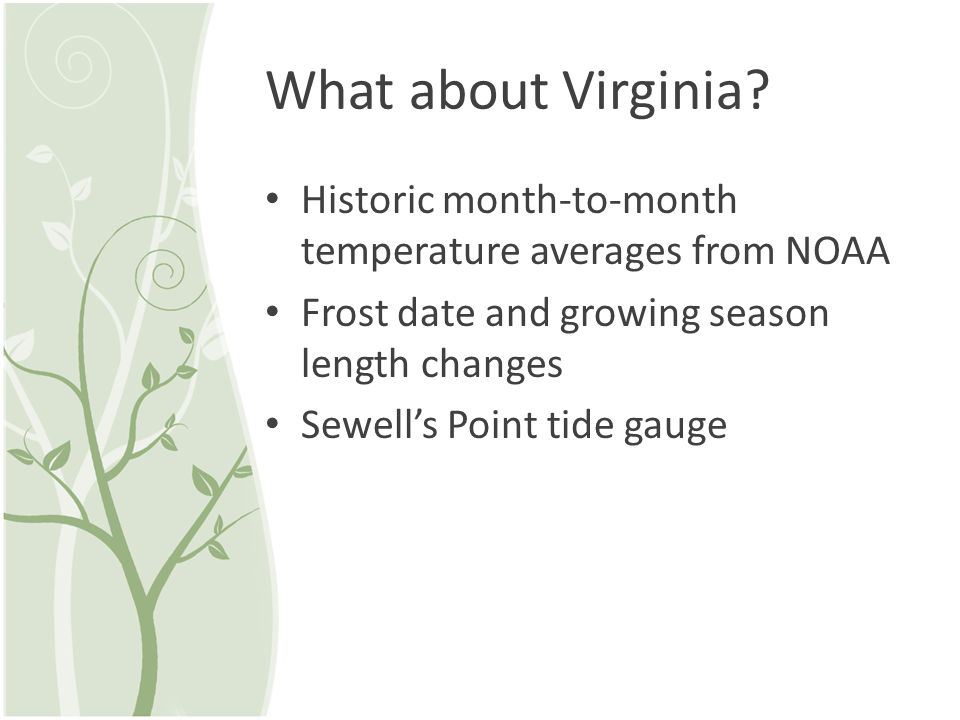 What about Virginia Historic month-to-month temperature averages from NOAA. Frost date and growing season length changes.