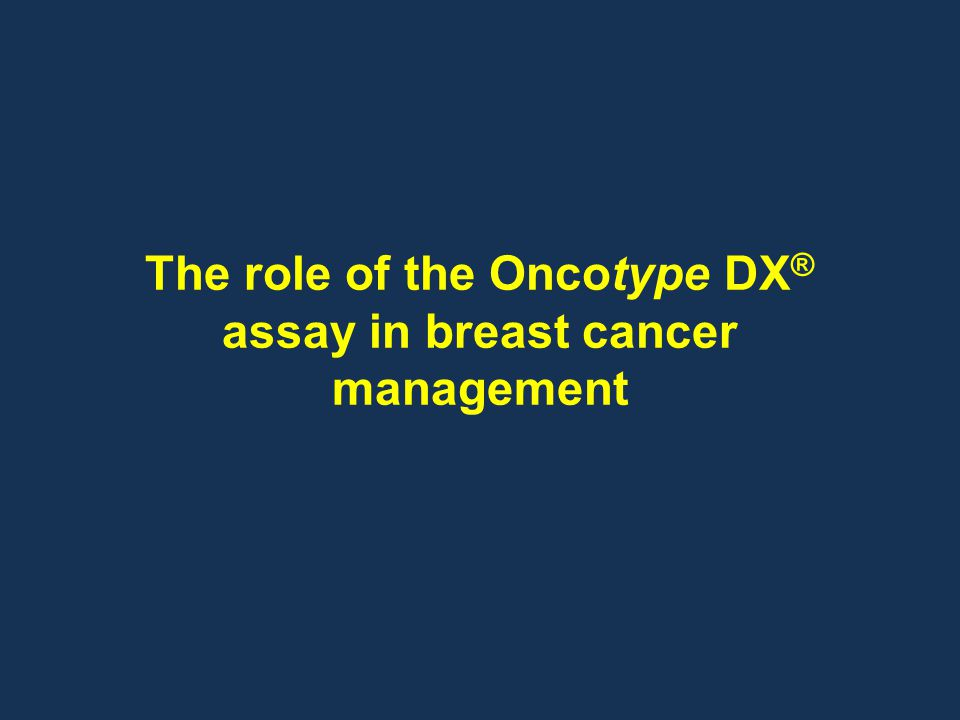 The role of the Oncotype DX® assay in breast cancer management