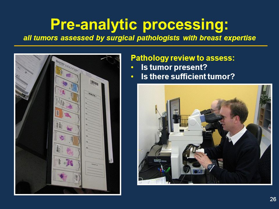 Pre-analytic processing: all tumors assessed by surgical pathologists with breast expertise