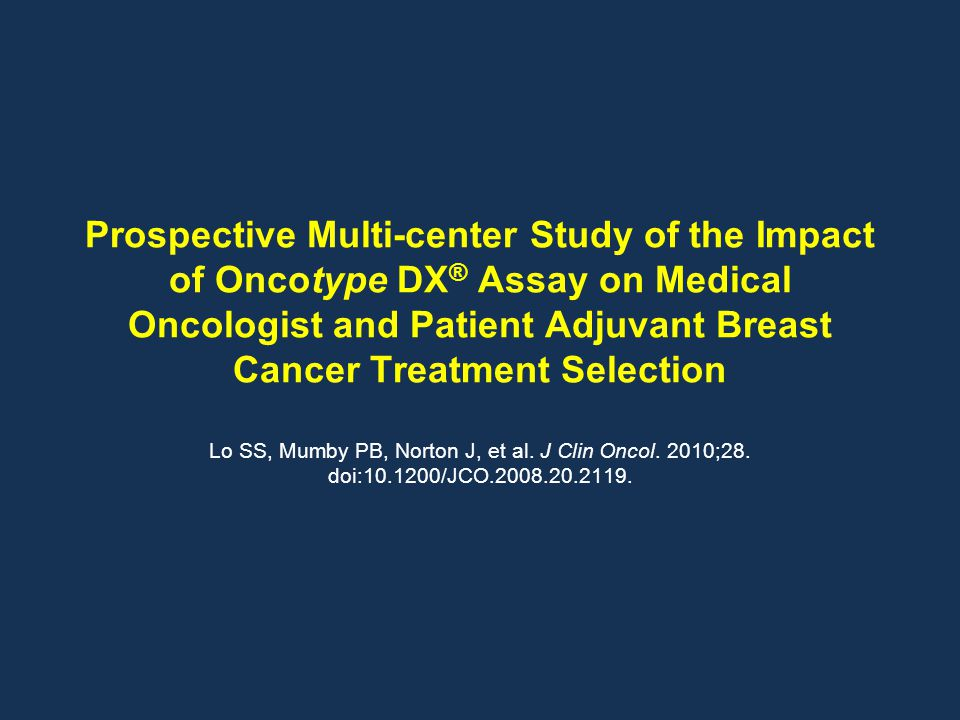 Prospective Multi-center Study of the Impact of Oncotype DX® Assay on Medical Oncologist and Patient Adjuvant Breast Cancer Treatment Selection