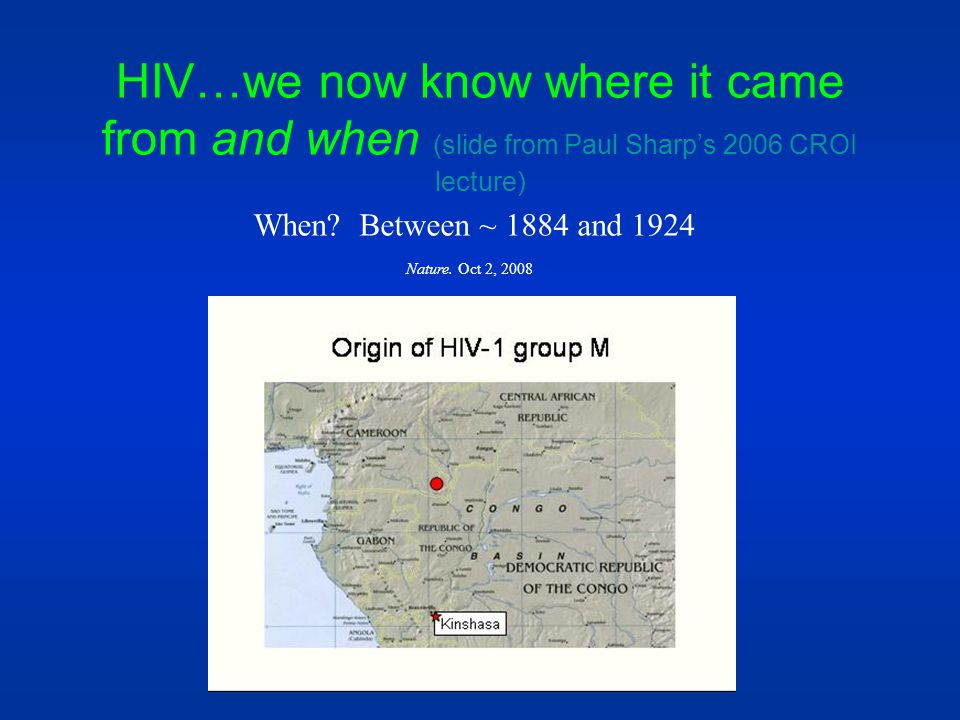 HIV…we now know where it came from and when (slide from Paul Sharp's 2006 CROI lecture)