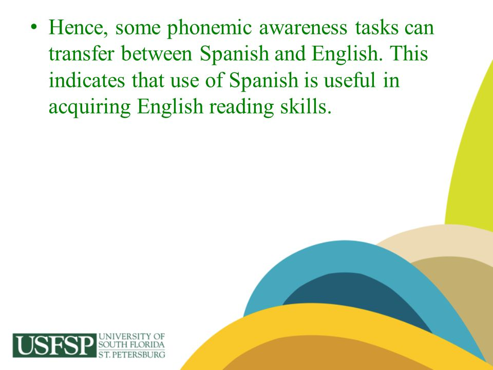 Hence, some phonemic awareness tasks can transfer between Spanish and English.