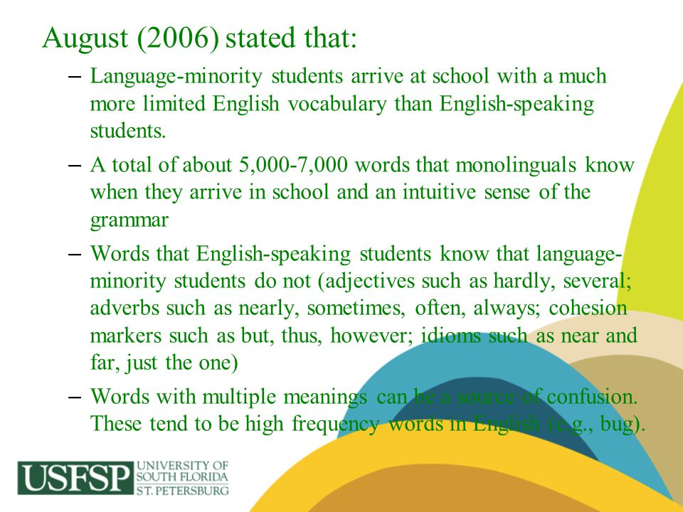 August (2006) stated that: Language-minority students arrive at school with a much more limited English vocabulary than English-speaking students.