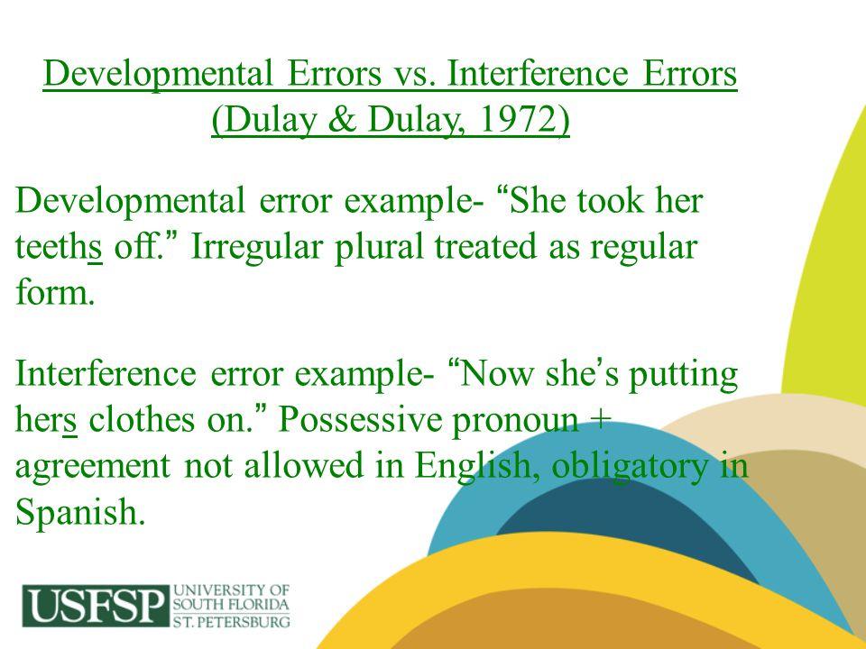 Developmental Errors vs. Interference Errors (Dulay & Dulay, 1972)