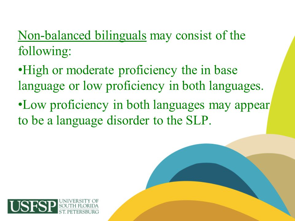 Non-balanced bilinguals may consist of the following: