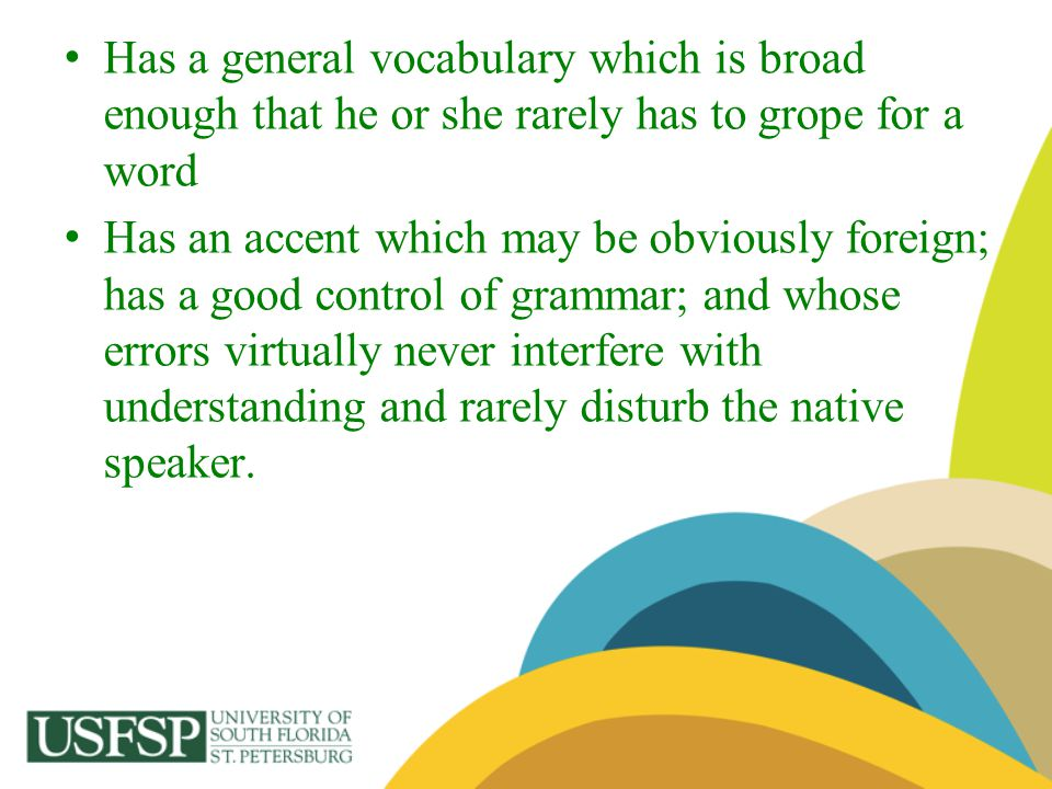 Has a general vocabulary which is broad enough that he or she rarely has to grope for a word