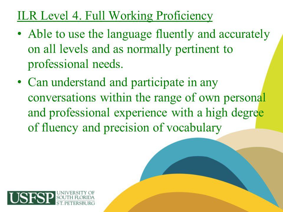 ILR Level 4. Full Working Proficiency