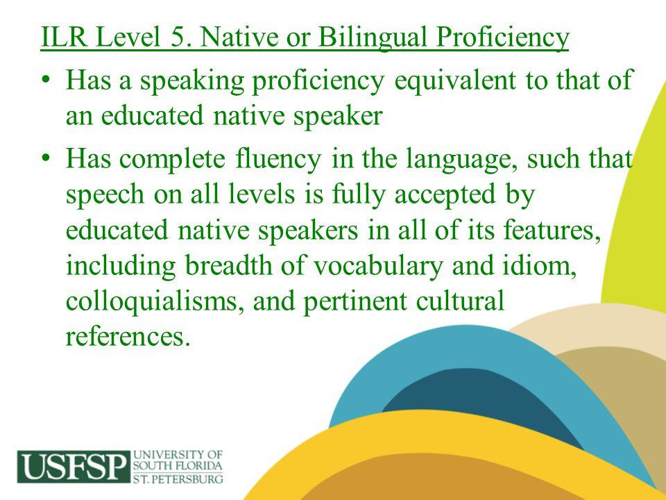 ILR Level 5. Native or Bilingual Proficiency