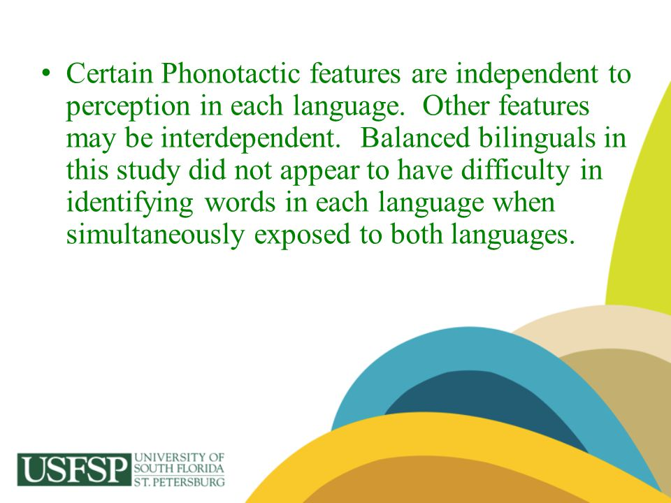 Certain Phonotactic features are independent to perception in each language.