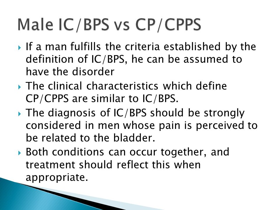 Male IC/BPS vs CP/CPPS If a man fulfills the criteria established by the definition of IC/BPS, he can be assumed to have the disorder.