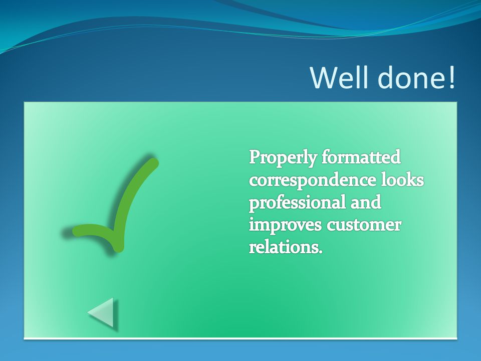 Well done! Properly formatted correspondence looks professional and improves customer relations.