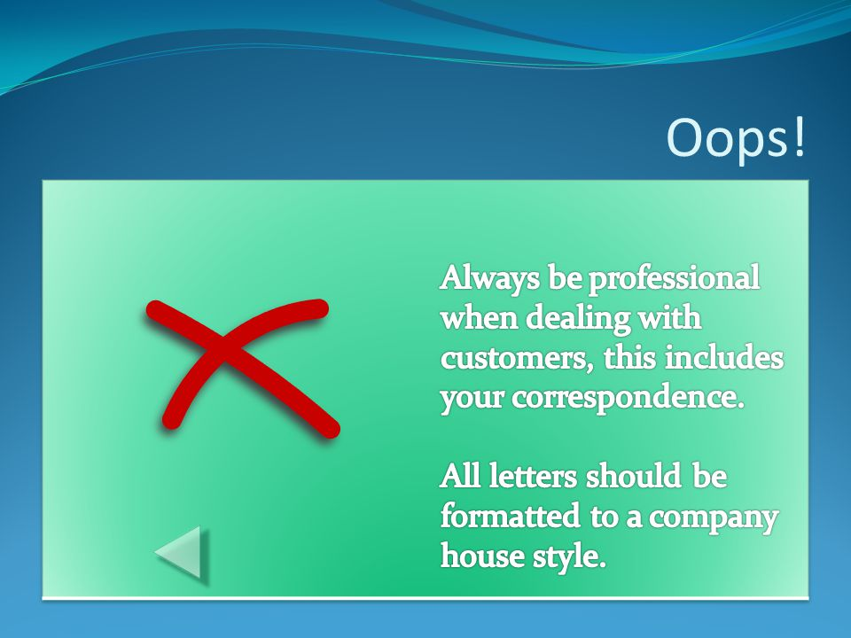 Oops! Always be professional when dealing with customers, this includes your correspondence.