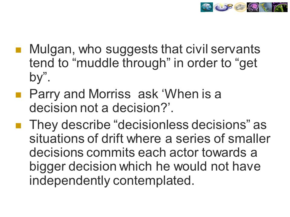 Mulgan, who suggests that civil servants tend to muddle through in order to get by .