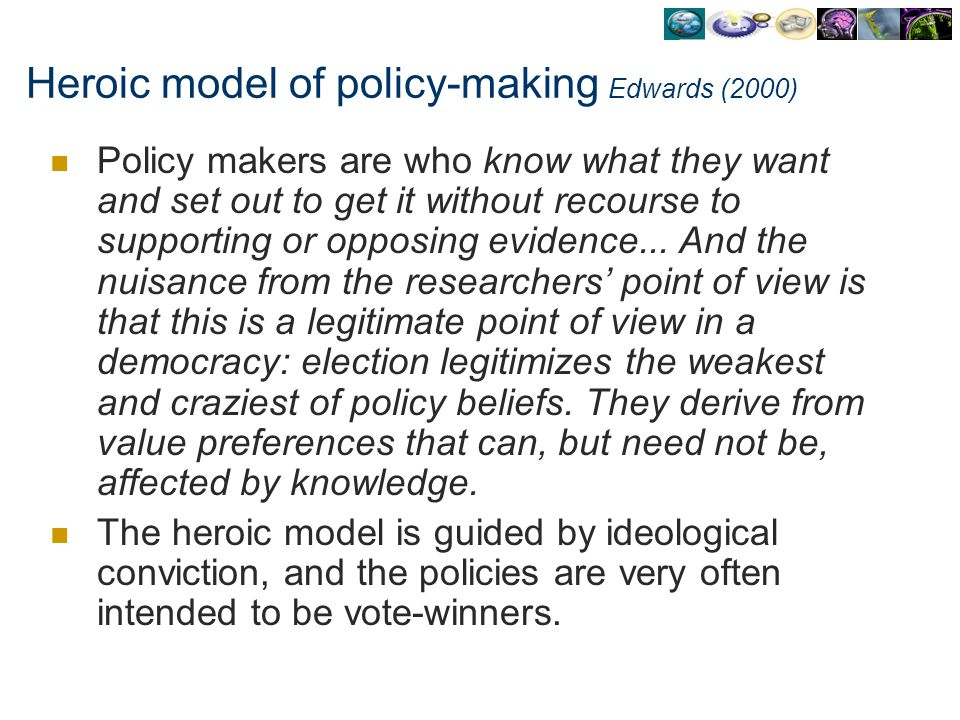 Heroic model of policy-making Edwards (2000)