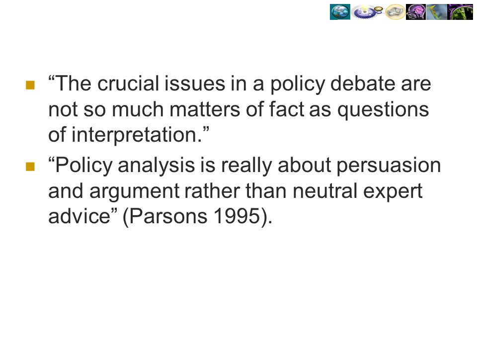The crucial issues in a policy debate are not so much matters of fact as questions of interpretation.