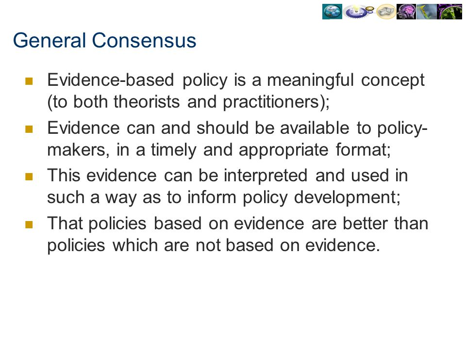 General Consensus Evidence-based policy is a meaningful concept (to both theorists and practitioners);