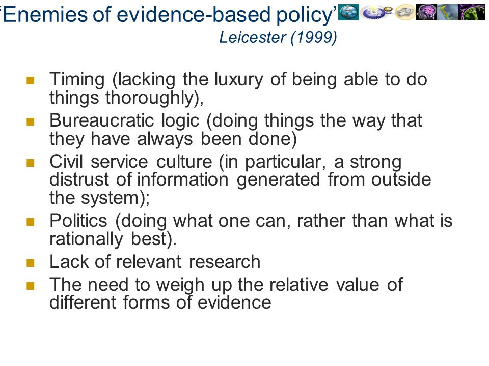 'Enemies of evidence-based policy' Leicester (1999)