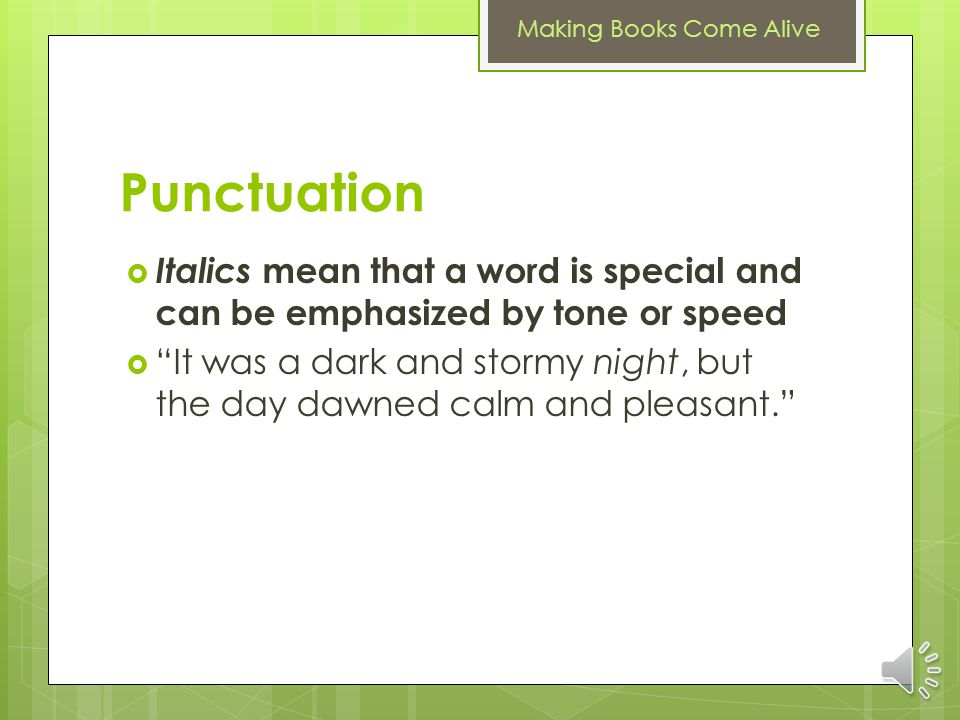 Punctuation Italics mean that a word is special and can be emphasized by tone or speed.