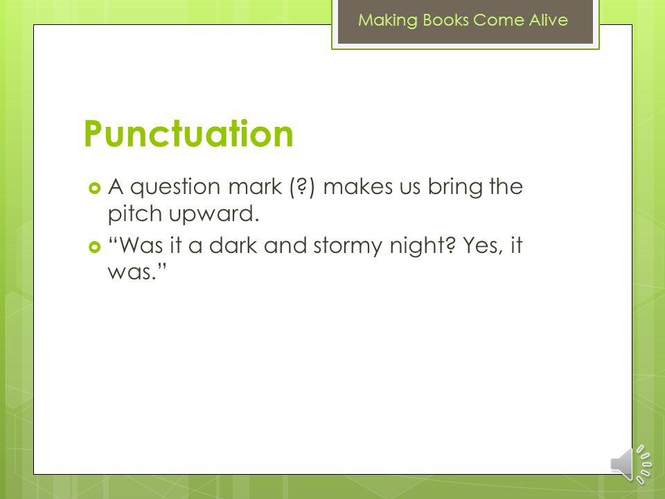 Punctuation A question mark ( ) makes us bring the pitch upward.