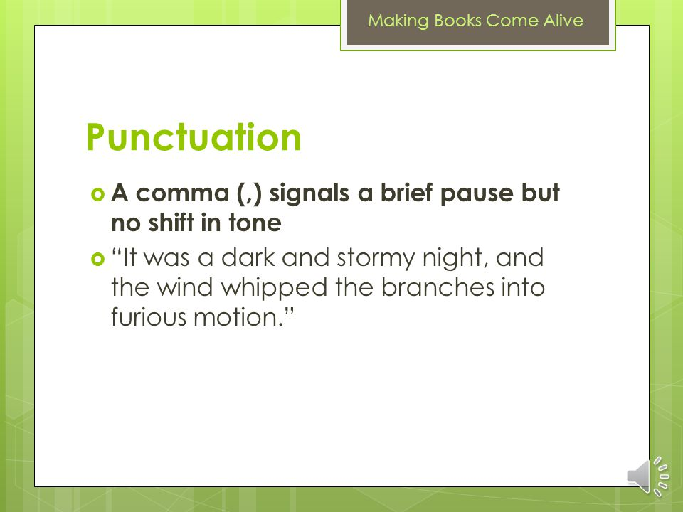 Punctuation A comma (,) signals a brief pause but no shift in tone