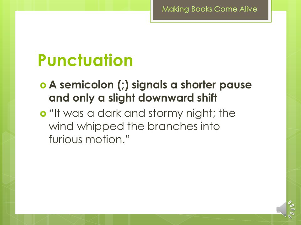 Punctuation A semicolon (;) signals a shorter pause and only a slight downward shift.