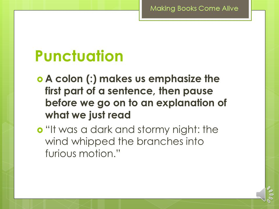 Punctuation A colon (:) makes us emphasize the first part of a sentence, then pause before we go on to an explanation of what we just read.