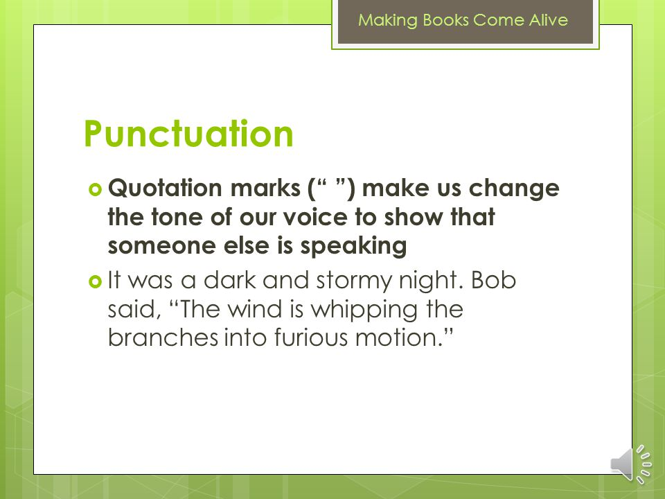 Punctuation Quotation marks ( ) make us change the tone of our voice to show that someone else is speaking.