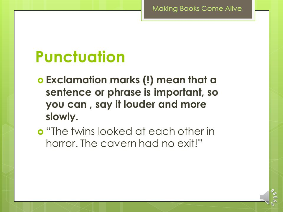 Punctuation Exclamation marks (!) mean that a sentence or phrase is important, so you can , say it louder and more slowly.