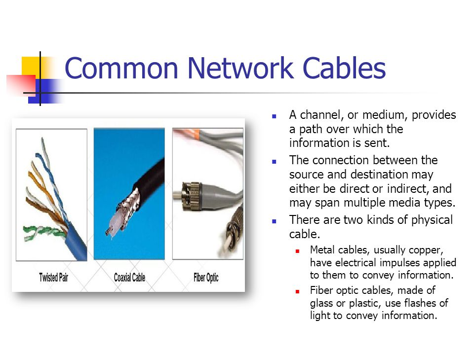 Common Network Cables A channel, or medium, provides a path over which the information is sent.
