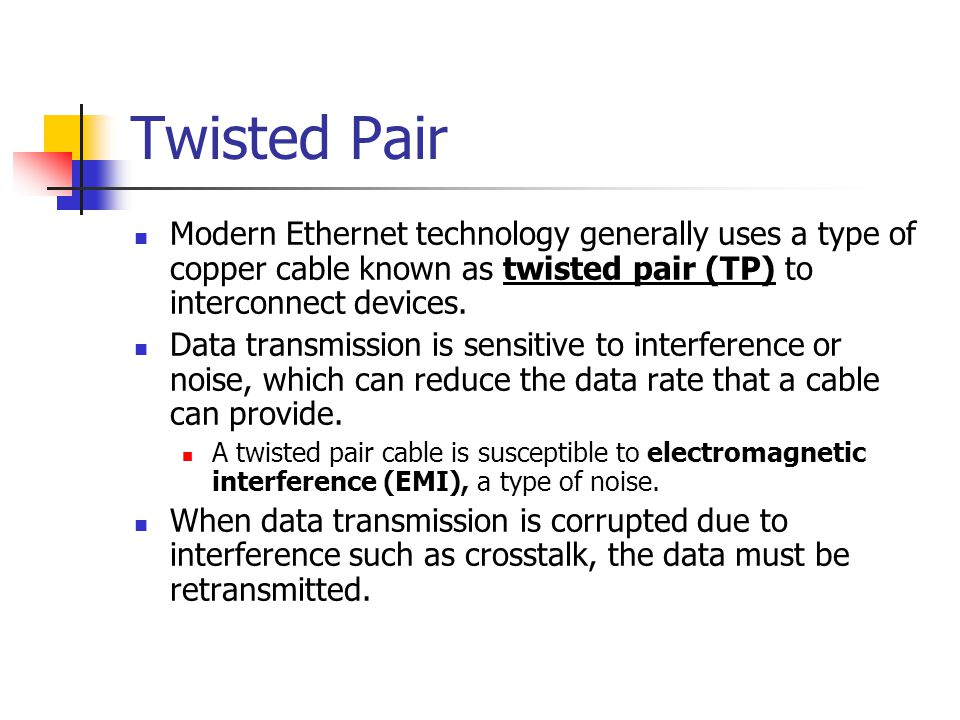 Twisted Pair Modern Ethernet technology generally uses a type of copper cable known as twisted pair (TP) to interconnect devices.