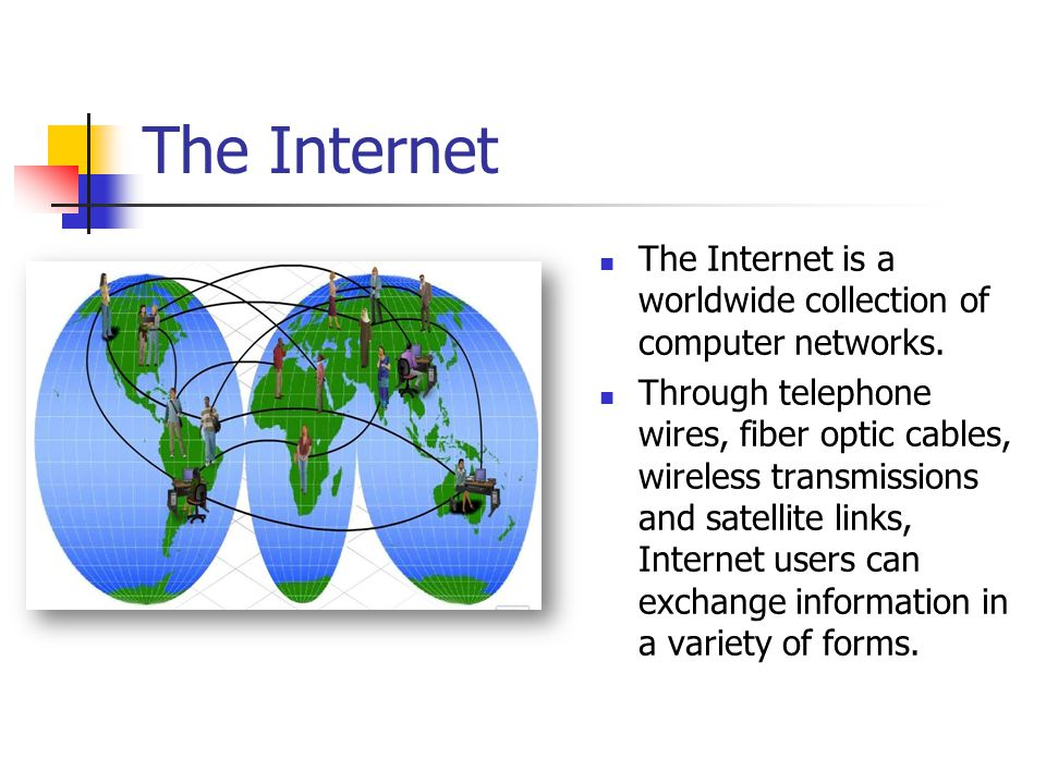 The Internet The Internet is a worldwide collection of computer networks.