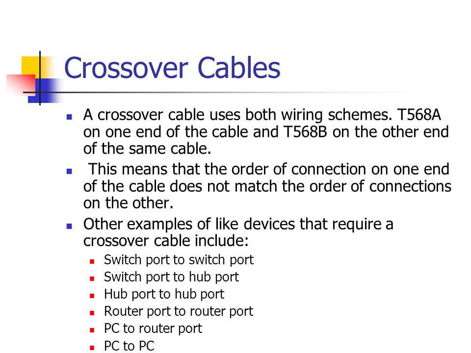 Crossover Cables A crossover cable uses both wiring schemes. T568A on one end of the cable and T568B on the other end of the same cable.