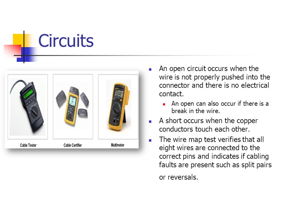 Circuits An open circuit occurs when the wire is not properly pushed into the connector and there is no electrical contact.
