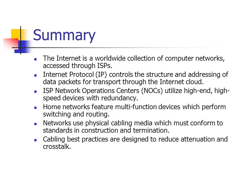 Summary The Internet is a worldwide collection of computer networks, accessed through ISPs.
