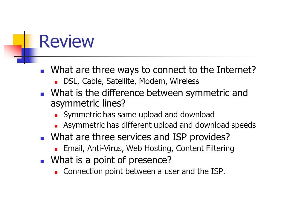 Review What are three ways to connect to the Internet