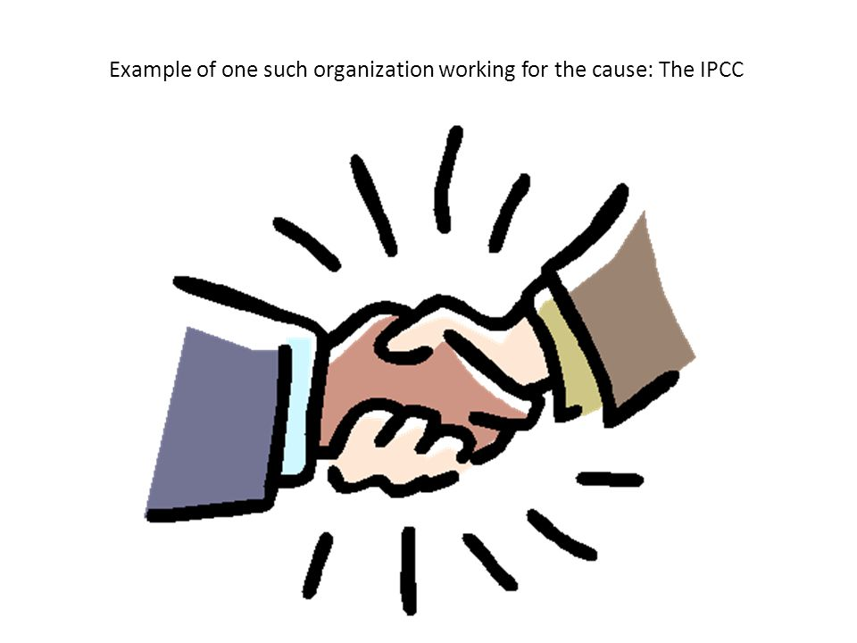 Example of one such organization working for the cause: The IPCC