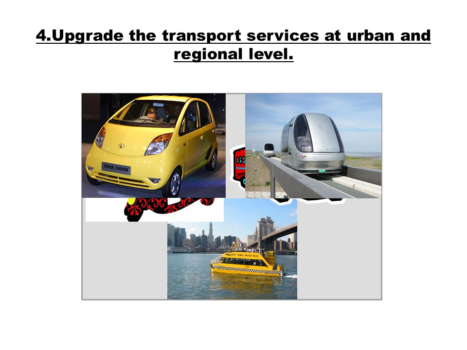 4.Upgrade the transport services at urban and regional level.