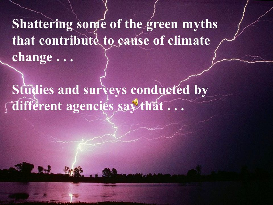 Shattering some of the green myths that contribute to cause of climate change . . .