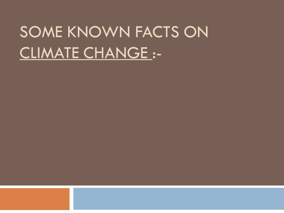 Some known facts on climate change :-