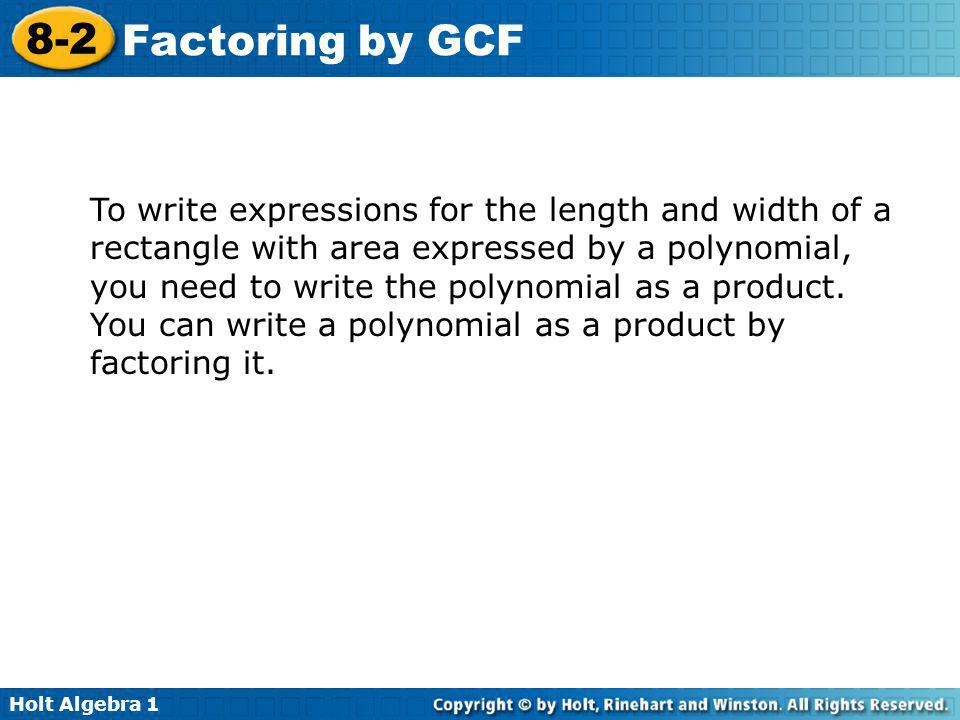 To write expressions for the length and width of a rectangle with area expressed by a polynomial, you need to write the polynomial as a product.