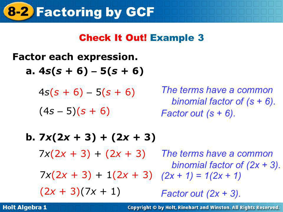 Check It Out! Example 3 Factor each expression. a. 4s(s + 6) – 5(s + 6) The terms have a common binomial factor of (s + 6).
