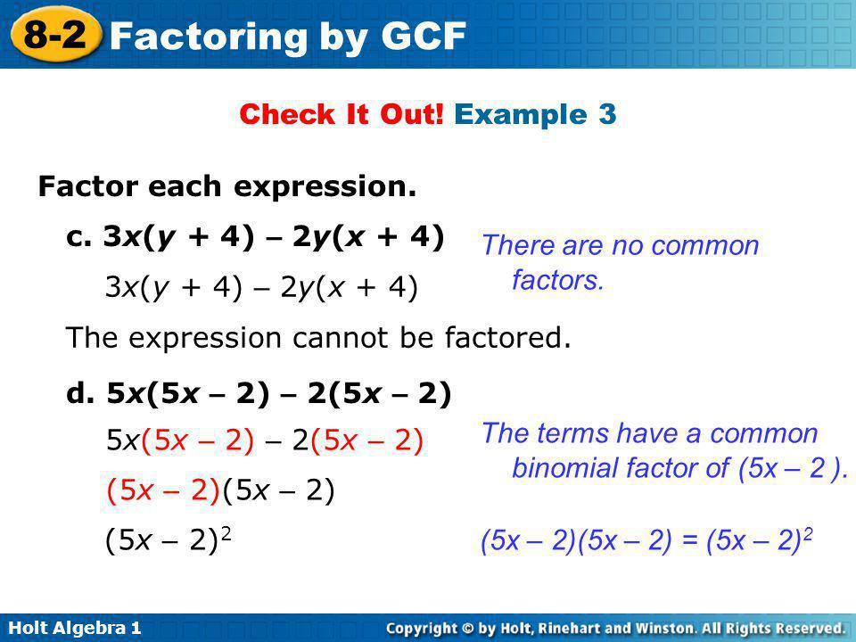 Check It Out! Example 3 Factor each expression. c. 3x(y + 4) – 2y(x + 4) There are no common factors.