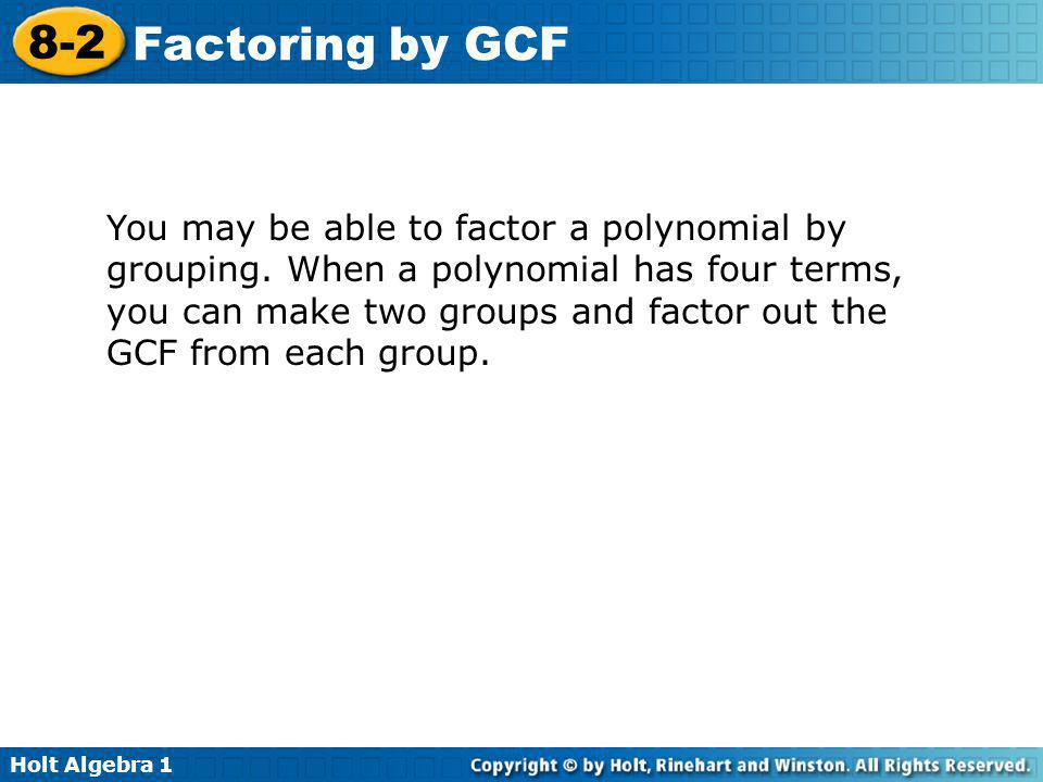 You may be able to factor a polynomial by grouping