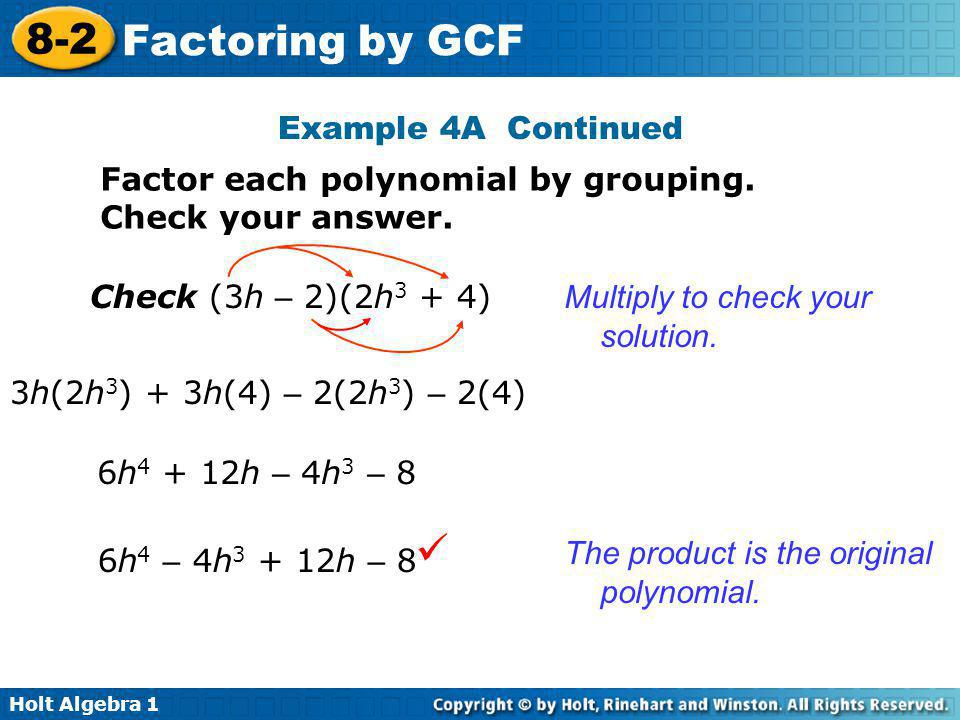 Example 4A Continued Factor each polynomial by grouping. Check your answer. Check (3h – 2)(2h3 + 4)