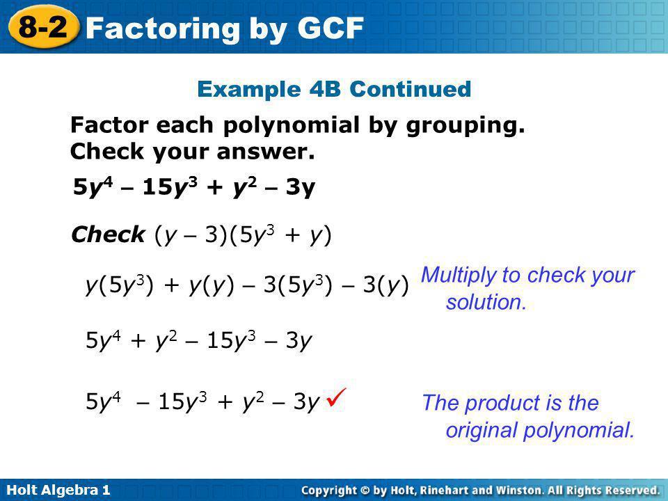 Example 4B Continued Factor each polynomial by grouping. Check your answer. 5y4 – 15y3 + y2 – 3y. Check (y – 3)(5y3 + y)
