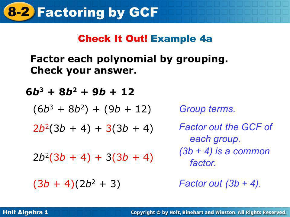 Check It Out! Example 4a Factor each polynomial by grouping. Check your answer. 6b3 + 8b2 + 9b + 12.