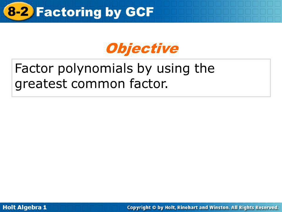 Objective Factor polynomials by using the greatest common factor.