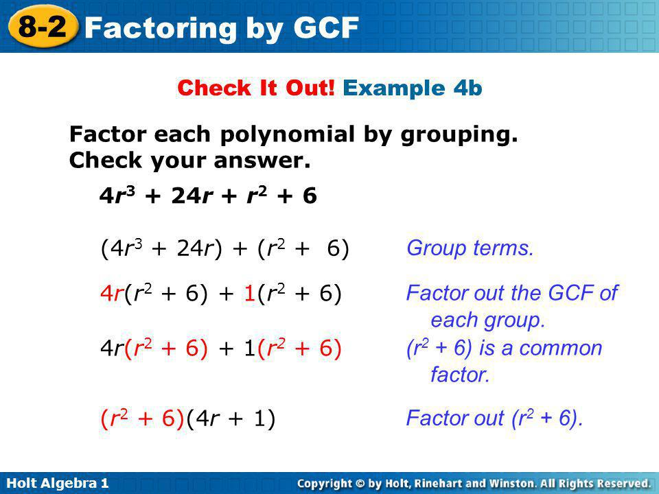 Check It Out! Example 4b Factor each polynomial by grouping. Check your answer. 4r3 + 24r + r2 + 6.