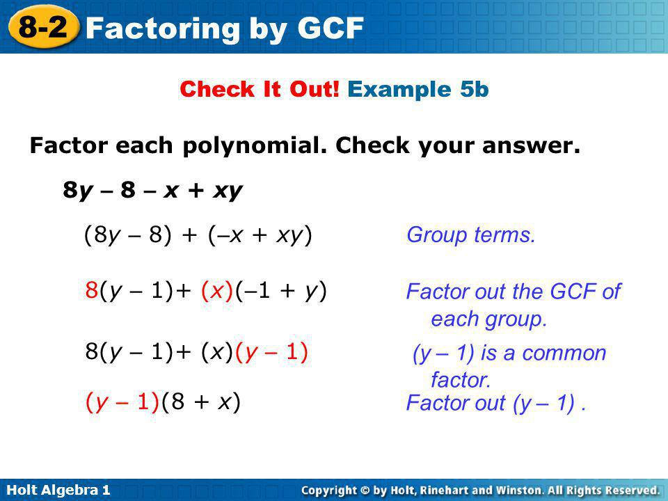 Check It Out! Example 5b Factor each polynomial. Check your answer. 8y – 8 – x + xy. (8y – 8) + (–x + xy)