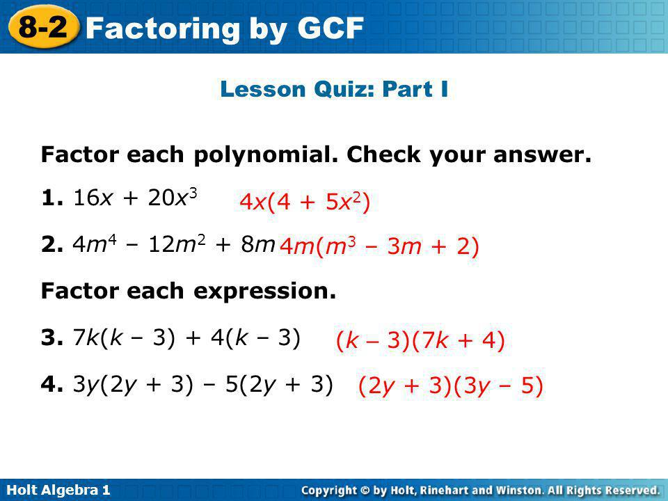 Lesson Quiz: Part I Factor each polynomial. Check your answer x + 20x m4 – 12m2 + 8m.